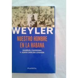 Weyler Nuestr hombre en La Habana